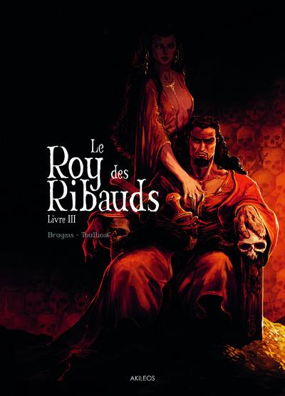 LE ROY DES RIBAUDS - TOME 3 Toulhoat Ronan Akileos